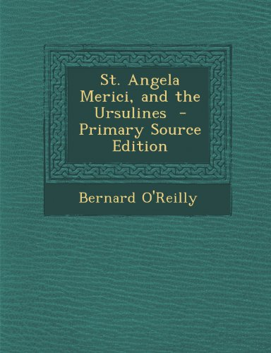 St. Angela Merici, and the Ursulines