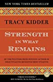 img - for Strength in What Remains   [STRENGTH IN WHAT REMAINS] [Paperback] book / textbook / text book