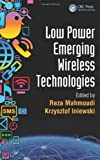 Low Power Emerging Wireless Technologies (Devices, Circuits, and Systems)