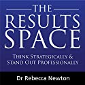 The Results Space: Think Strategically & Stand Out Professionally