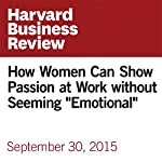 How Women Can Show Passion at Work without Seeming