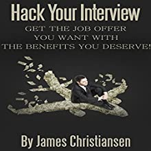 Hack Your Interview: Get the Job Offer You Want with the Benefits You Deserve! (       UNABRIDGED) by James Christiansen Narrated by Joseph Benjamin Jireh Pabellon