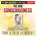 The New Consciousness: The Discovery of Rational Morality for Happiness and a Brighter Future, The Splinter in Your Mind Audiobook by Julia Reinhardt, Todd Reinhardt Narrated by Todd Reinhardt