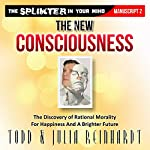 The New Consciousness: The Discovery of Rational Morality for Happiness and a Brighter Future, The Splinter in Your Mind | Julia Reinhardt,Todd Reinhardt
