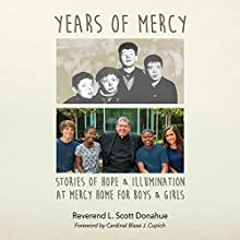 Years of Mercy: Stories of Hope & Illumination at Mercy Home for Boys & Girls Audiobook by Reverend L. Scott Donahue Narrated by Reverend L. Scott Donahue