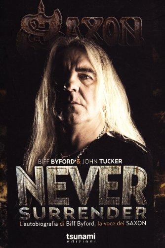 Never surrender. L'autobiografia di Biff Byford, la voce dei Saxon
