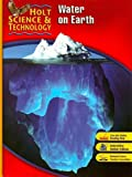 Holt Science &Technology: Water on Earth