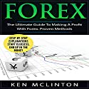 Forex: The Ultimate Guide to Making a Profit with Forex. Proven Methods: Investing, Options Trading, Forex, Volume 3 Audiobook by Ken McLinton Narrated by Dave Wright