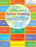 THE COMPLETE GUIDE TO SERVICE LEARNING: Proven, Practical Ways To Engage Students In Civic Responsibility, Academic Curriculum & Social Action