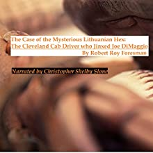 The Case of the Mysterious Lithuanian Hex: The Cleveland Cab Driver Who Jinxed Joe DiMaggio (       UNABRIDGED) by Robert Roy Foresman Narrated by Christopher Shelby Slone