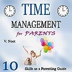 Time Management for Parents: 10 Time Management Skills as a Parent Guide | V. Noot