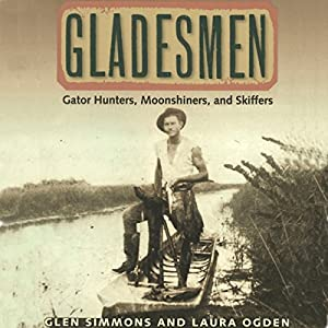 Gladesmen: Gator Hunters, Moonshiners, and Skiffers: Florida History and Culture | [Glen Simmons, Laura Ogden]