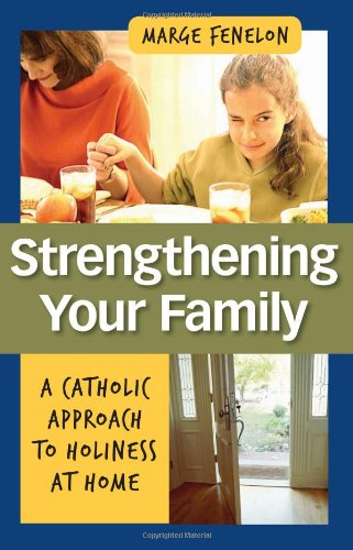 Strengthening Your Family: A Catholic Approach to Holiness at Home