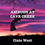 Ambush at Cave Creek: The Western Avenger: Bloodshed in the West Series, Book 1 | Clate West