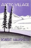 Arctic Village: A 1930s Portrait of Wiseman, Alaska (Classic Reprint Series)