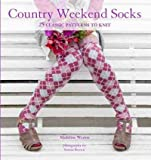 img - for Country Weekend Socks: 25 Classic Patterns to KnitCOUNTRY WEEKEND SOCKS: 25 CLASSIC PATTERNS TO KNIT by Weston, Madeline (Author) on Oct-26-2010 Paperback book / textbook / text book