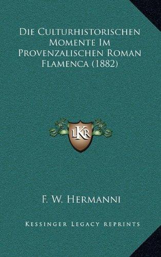 Die Culturhistorischen Momente Im Provenzalischen Roman Flamenca (1882)