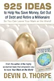 Devin D. Thorpe 925 Ideas to Help You Save Money, Get Out of Debt and Retire A Millionaire: So You Can Leave Your Mark on the World
