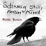 Schweig still, mein Kind | Petra Busch