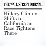 Hillary Clinton Shifts to California as Race Tightens There | Patrick O'Connor,Peter Nicholas