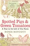 Rosie Boycott Spotted Pigs and Green Tomatoes: A Year in the Life of Our Farm