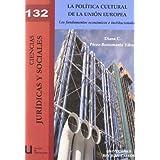 La política cultural de la Unión Europea: Los fundamentos económicos e instituciones (Colección Ciencias Jurídicas...