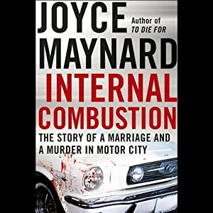 Internal Combustion: The Story of a Marriage and a Murder in the Motor City | [Joyce Maynard]