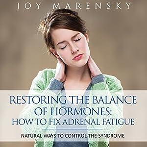 Restoring the Balance of Hormones: How to Fix Adrenal Fatigue Audiobook