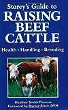 Storey's Guide to Raising Beef Cattle: Health/Handling/Breeding