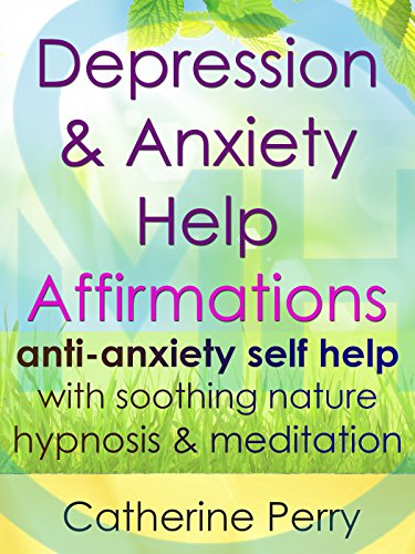 Depression & Anxiety Help Affirmations: Anti-Anxiety Self Help with Soothing Nature Hypnosis & Meditation