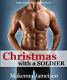 Christmas with a Soldier (Soldier Series Romance Novellas Book 1)
