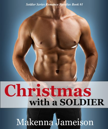 Christmas with a Soldier (Soldier Series Romance Novellas) by Makenna Jameison
