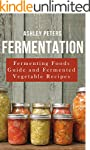 Fermentation:  Fermented Foods For Be...