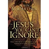 The Jesus You Cant Ignore: What You Must Learn from the Bold Confrontations of Christby John MacArthur