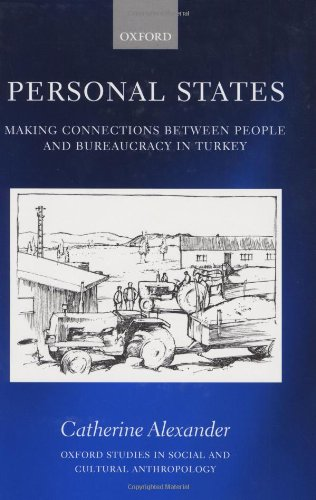 Personal States: Making Connections between People and Bureaucracy in Turkey (Oxford Studies in Social and Cultural Anth