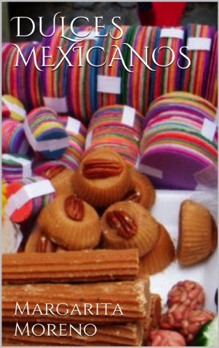 Dulces Mexicanos (Spanish Edition) by ANA MARGARITA MORENO RAMIREZ