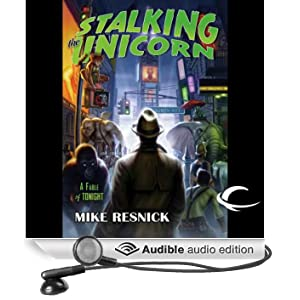 Stalking the Unicorn: A Fable of Tonight (Unabridged)