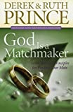 God Is a Matchmaker: Seven Biblical Principles for Finding Your Mate (0800795032) by Prince, Derek