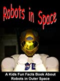img - for Robots in Space: A Kids Fun Facts Book About Robots in Outer Space book / textbook / text book