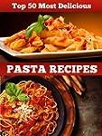 Top 50 Most Delicious Pasta Recipes (...