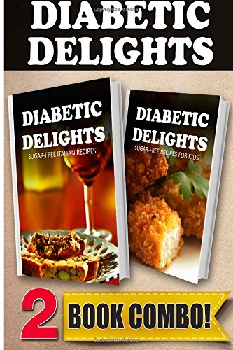Sugar-Free Italian Recipes And Sugar-Free Recipes For Kids: 2 Book Combo (Diabetic Delights) front-287576