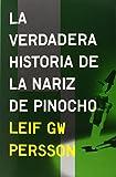 Verdadera historia de la nariz de pinocho / True story of Pinocchios nose (Spanish Edition)