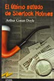 El ultimo saludo de Sherlock Holmes / His Last Bow, 1917 (Tus Libros Seleccion / Your Books Selection) (Spanish Edition)
