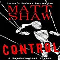 Control: A Novel of Psychological Horror and Suspense Audiobook by Matt Shaw Narrated by Julian Seager