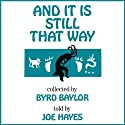 And It Is Still That Way Audiobook by Byrd Baylor, Joe Hayes Narrated by Joe Hayes
