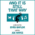 And It Is Still That Way | Byrd Baylor,Joe Hayes