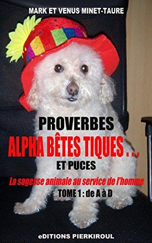 proverbes-alpha-betes-tiques-et-puces-tome-1-de-a-a-d-la-sagesse-animale-au-service-de-lhomme