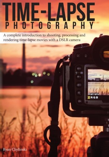 Time-lapse Photography: A Complete Introduction to Shooting, Processing and Rendering Time-lapse Movies with a DSLR Camera: Volume 1