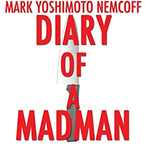 Diary of a Madman | [Mark Yoshimoto Nemcoff]