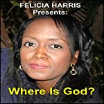 Felicia Harris Presents: Where Is God?   Felicia Harris